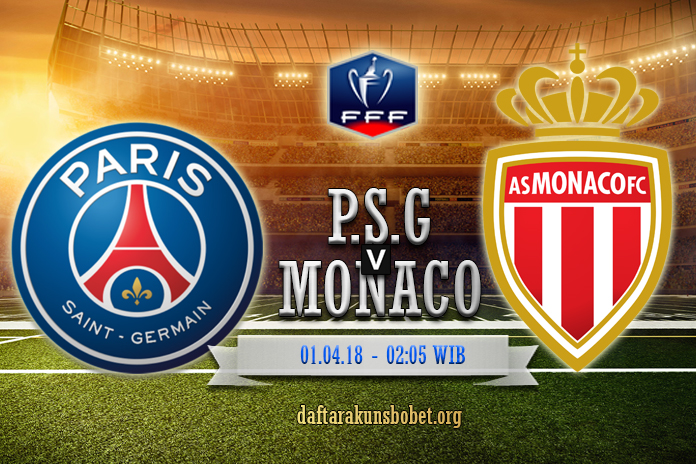 Prediksi Paris Saint Germain vs Monaco – 01 April 2018